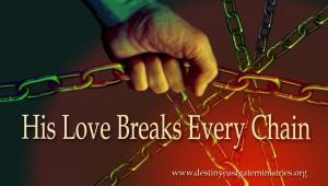 His love breaks chains
